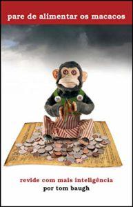 Pare de Alimentar os Macacos: Revide Com Mais Inteligência